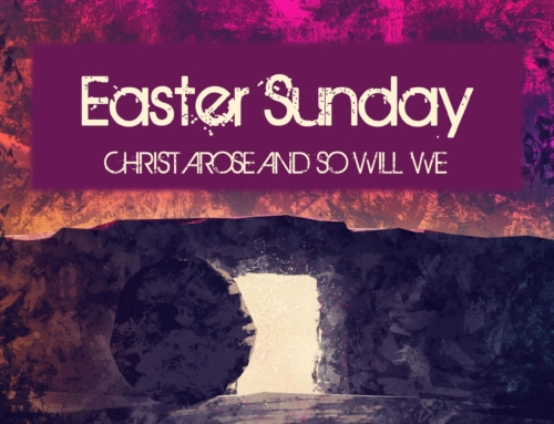 Easter Sunday: Christ Arose and So Will We